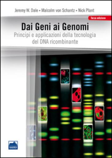Dai geni ai genomi: principi e applicazioni della tecnologia del DNA ricombinante. Jeremy W. Dale, Malcom von Schantz, Nick Plant