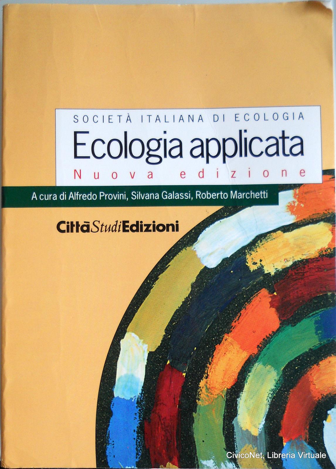 Ecologia applicata. Società italiana di ecologia. A cura di Alfredo Provini, Silvana Galassi e Roberto Marchetti