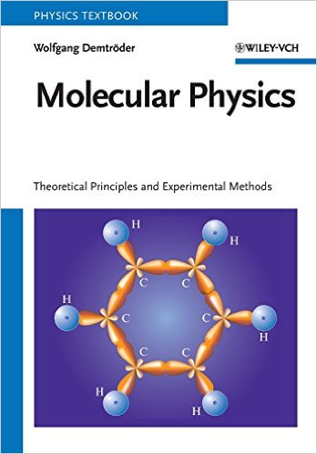 Molecular physics: theoretical principles and experimental methods. Wolfgang Demtröder