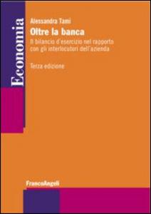 Oltre la banca: il bilancio d'esercizio nel rapporto con gli interlocutori dell'azienda. Alessandra Tami