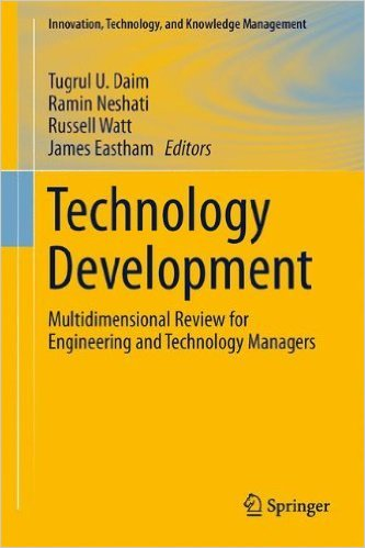 Technology development: multidimensional review for engineering and technology managers. Tugrul U. Daim [et al.]