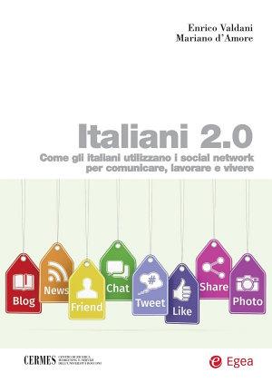 Italiani 2.0: come gli italiani utilizzano i social network per comunicare, lavorare e vivere. Enrico Valdani, Mariano d'Amore