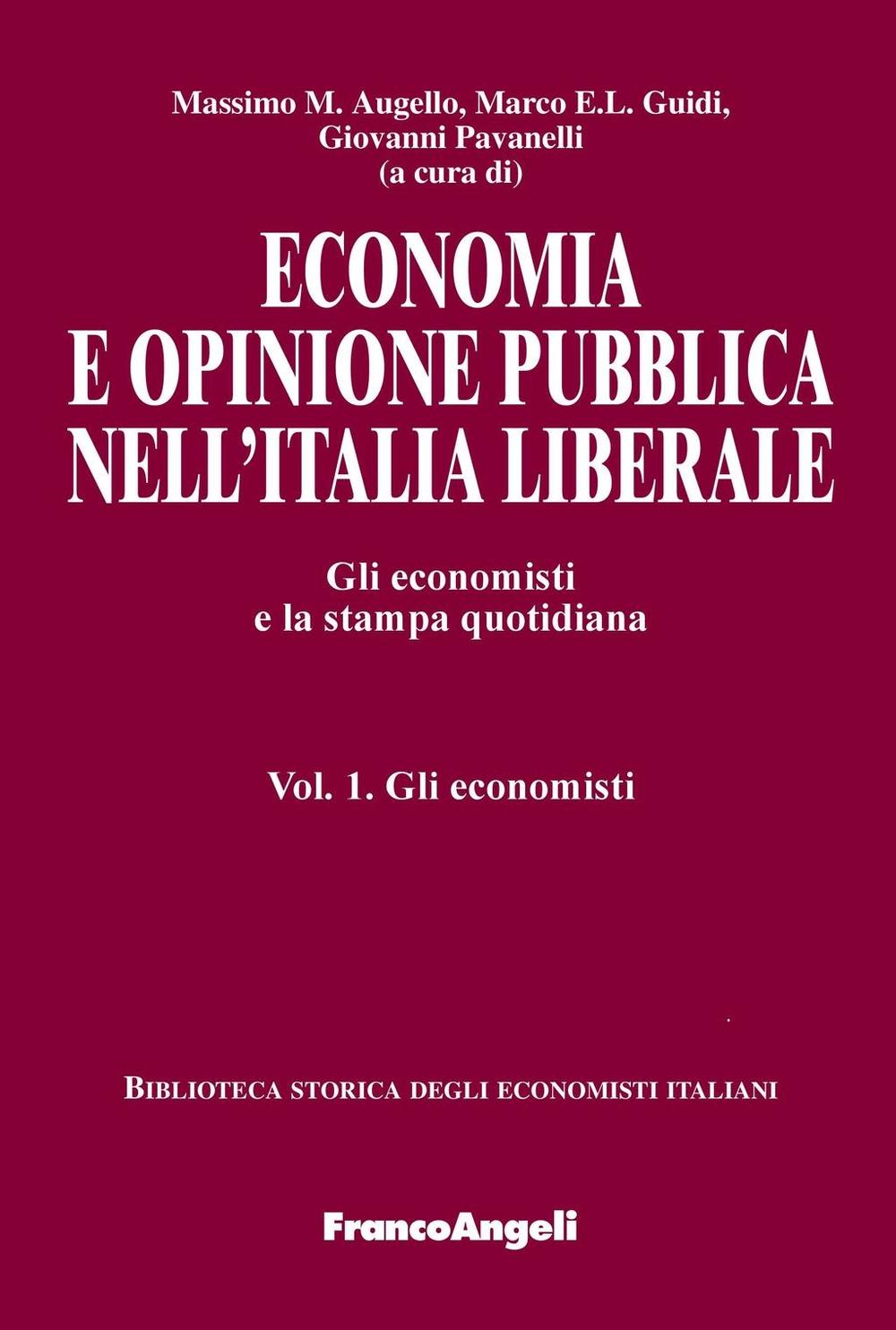 Economia e opinione pubblica nell'Italia liberale: gli economisti e la stampa quotidiana. Massimo M. Augello, Marco E. L. Guidi, Giovanni Pavanelli (a cura di)