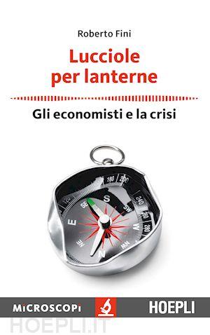 Lucciole per lanterne: gli economisti e la crisi. Roberto Fini