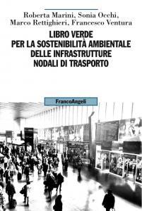 Libro verde per la sostenibilità ambientale delle infrastrutture nodali di trasporto. [di] Roberta Marini [et al.]