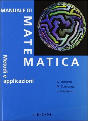 Manuale di matematica: metodi e applicazioni. A. Torriero, M. Scovenna, L. Scaglianti