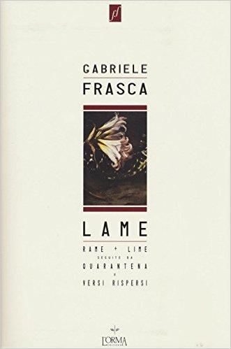 Lame – Rame + Lime seguite da Quarantena e Versi rispersi. Frasca Gabriele
