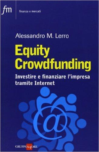 Equity crowdfunding: investire e finanziare l'impresa tramite internet. Alessandro M. Lerro ; prefazione di Alessandro Di Fiore