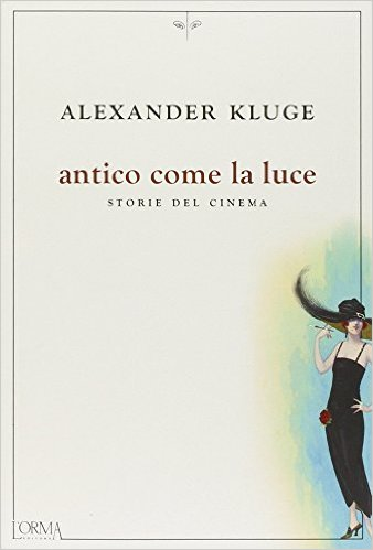 Antico come la luce. Storie del cinema. Kluge Alexander