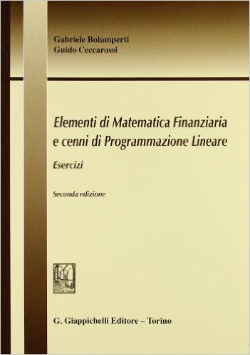 Elementi di matematica finanziaria e cenni di programmazione lineare: esercizi. Gabriele Bolamperti, Guido Ceccarossi