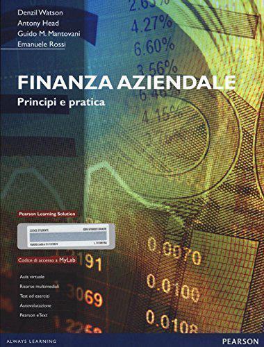 Finanza aziendale: principi e pratica. Denzil Watson, Antony Head, Guido Mantovani, Emanuele Rossi