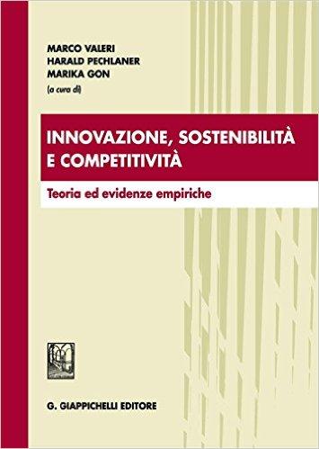 Innovazione, sostenibilità e competitività: teoria ed evidenze empiriche. Marco Valeri, Harald Pechlaner, Marika Gon (a cura di)