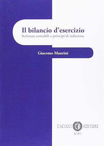 Il bilancio d'esercizio: scritture contabili e principi di redazione. Giacomo Maurini