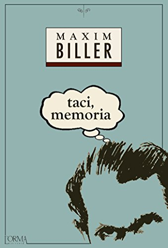 Taci, memoria. Biller Maxim
