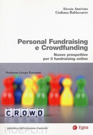 Personal fundraising e crowdfunding: nuove prospettive per il fundraising online. Alessia Anzivino, Giuliana Baldassarre ; prefazione di Giorgio Fiorentini