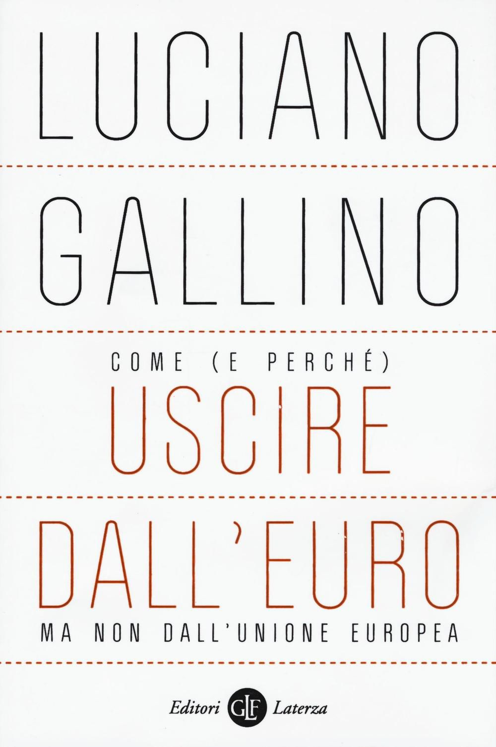 Come (e perchè) uscire dall'euro, ma non dall'Unione Europea. Luciano Gallino