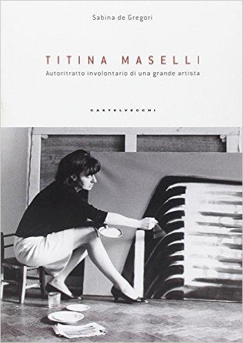 Titina Maselli. Autoritratto involontario di una grande artista. De Gregori Sabina