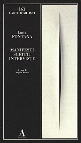 Manifesti, scritti, interviste. Fontana Lucio