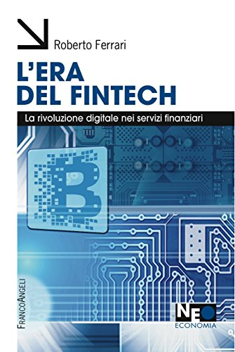 L'era del fintech: la rivoluzione digitale nei servizi finanziari. Roberto Ferrari
