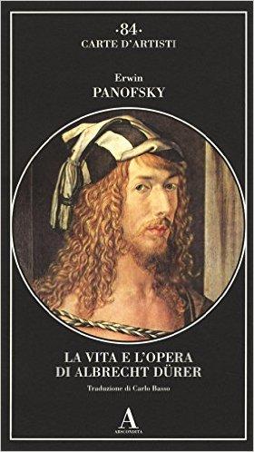 La vita e l'opera di Albrecht Dürer. Panofsky Erwin