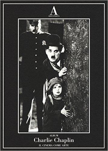 Charlie Chaplin. Il cinema come arte. Pomati Sergio (a cura di)