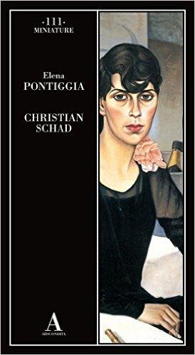 Christian Schad. Pontiggia Elena (a cura di)