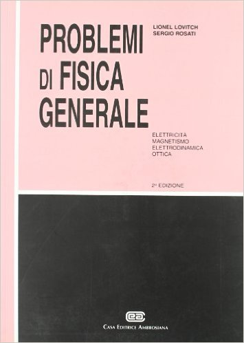 Problemi di fisica generale: elettricità, magnetismo, elettrodinamica, ottica. Lionel Lovitch, Sergio Rosati