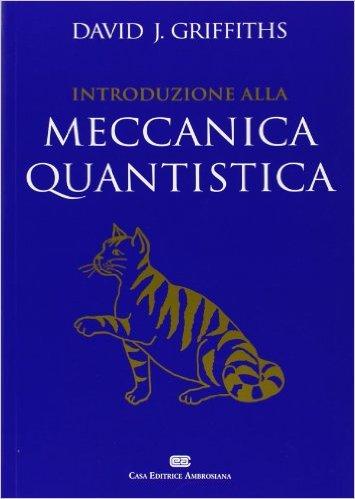 Introduzione alla meccanica quantistica. David. J. Griffiths ; edizione italiana a cura di Franco Ciccacci e Luigi Quartapelle
