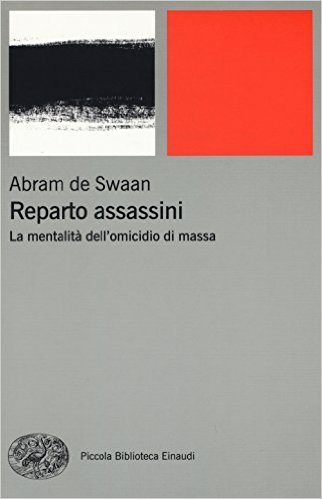 Reparto assassini. La mentalità dell'omicidio di massa. Swaan Abram de