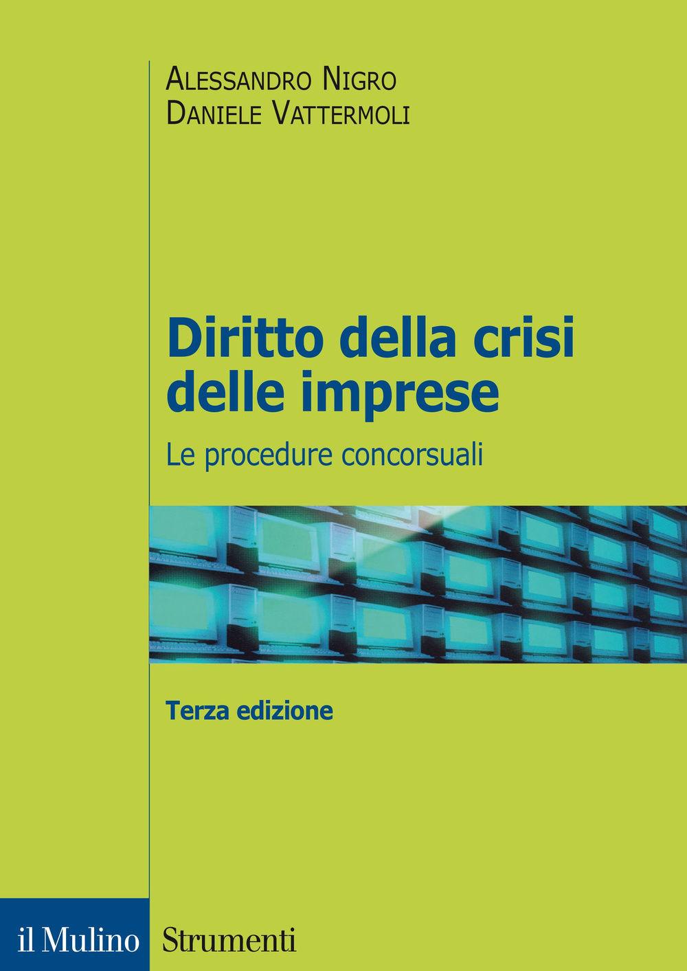 Diritto della crisi delle imprese: le procedure concorsuali. Alessandro Nigro, Daniele Vattermoli