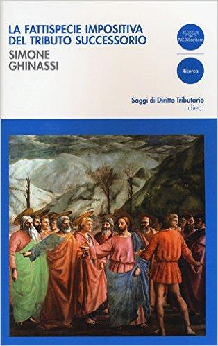 La fattispecie impositiva del tributo successorio. Simone Ghinassi