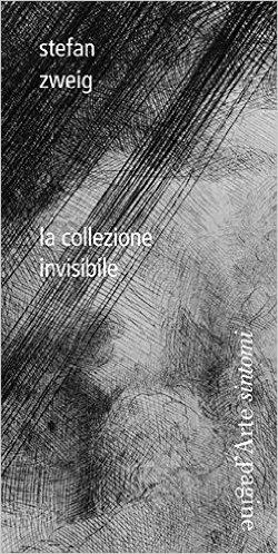 La collezione invisibile. Zweig Stefan