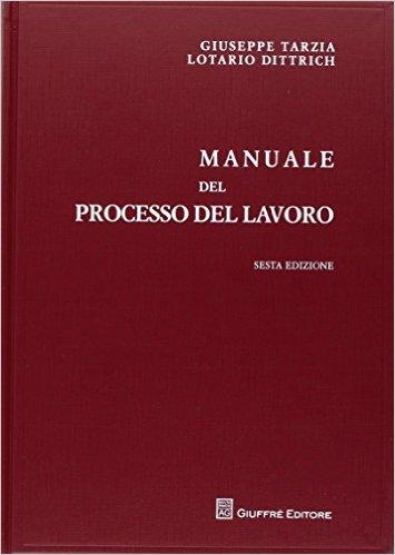 Manuale del processo del lavoro. Giuseppe Tarzia, Lotario Dittrich