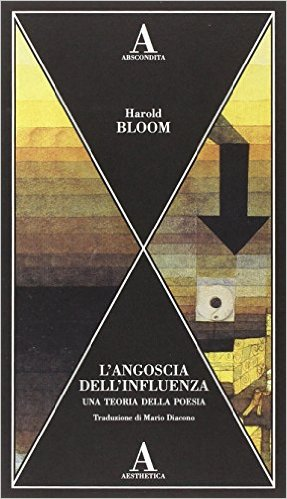 L'angoscia dell'influenza. Una teoria della poesia. Bloom Harold