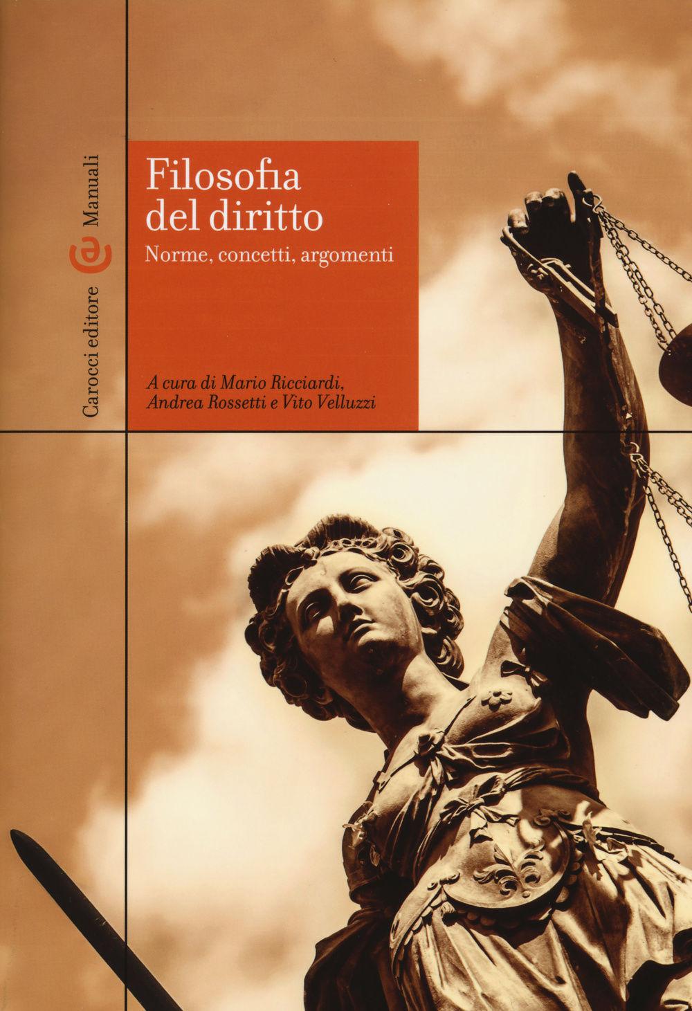 Filosofia del diritto: norme, concetti, argomenti. A cura di Mario Ricciardi, Andrea Rossetti e Vito Velluzzi