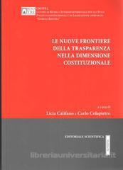 Le nuove frontiere della trasparenza nella dimensione costituzionale. A cura di Licia Califano e Carlo Colapietro