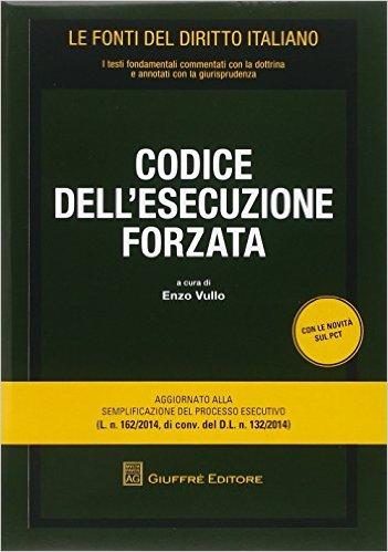 Codice dell'esecuzione forzata. A cura di Enzo Vullo. Addenda di aggiornamento al D.L. n. 83/2015 conv. in L. n. 132/2015