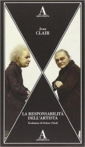La responsabilità dell'artista. Le avanguardie tra terrore e ragione. Clair Jean