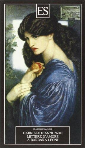 Lettere d'amore a Barbara Leoni. D'Annunzio Gabriele