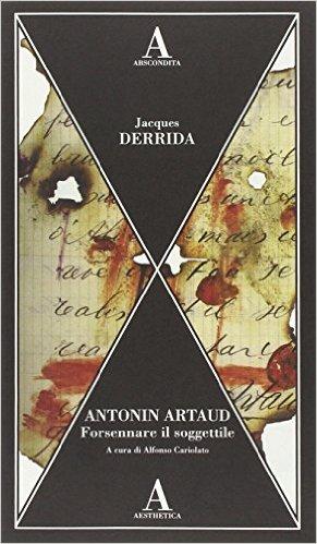Antonin Artaud Forsennare il soggettile. Derrida Jacques