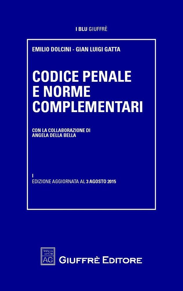 Codice penale e norme complementari. Emilio Dolcini, Gian Luigi Gatta ; con la collaborazione di Angela Della Bella
