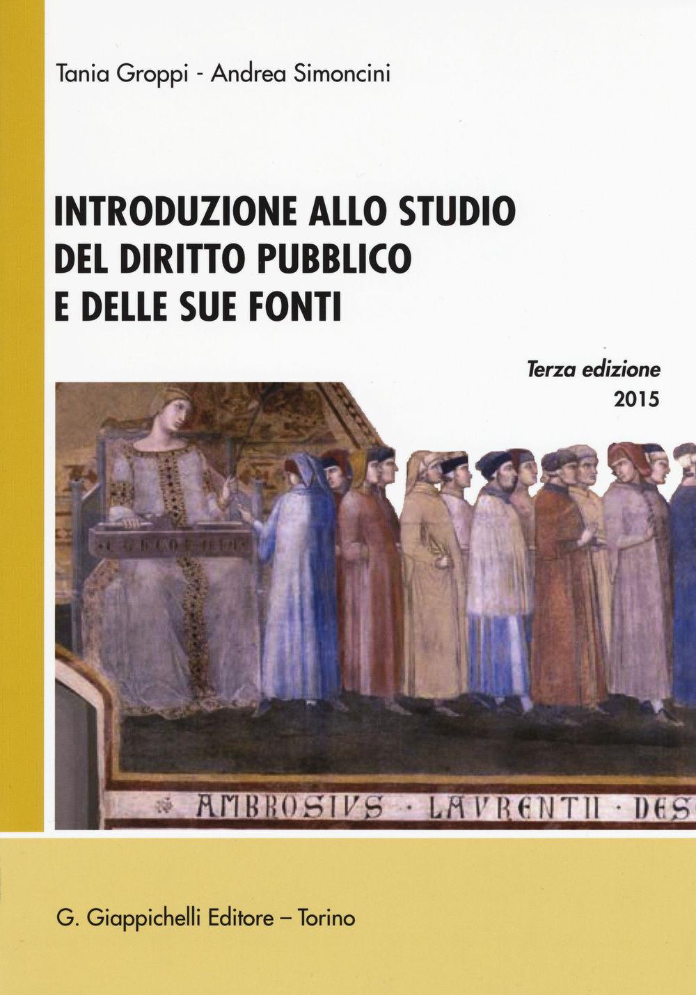 Introduzione allo studio del diritto pubblico e delle sue fonti. Tania Groppi, Andrea Simoncini