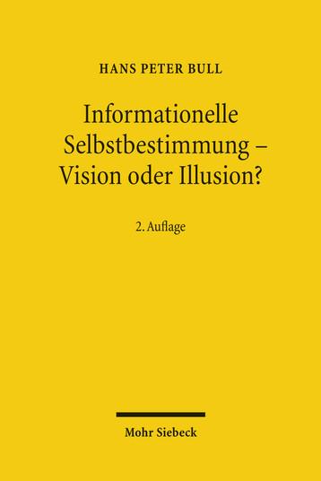 Informationelle Selbstbestimmung: Vision oder Illusion?. Hans Peter Bull: Datenschutz im Spannungsverhältnis von Freiheit und Sicherheit