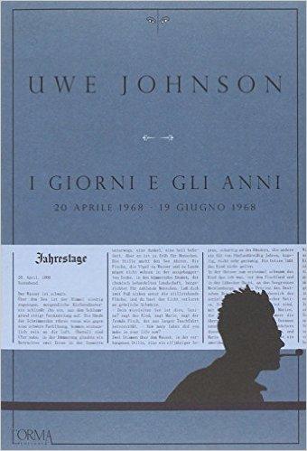 I giorni e gli anni. 20 aprile 1968 – 19 giugno 1968. Johnson Uwe