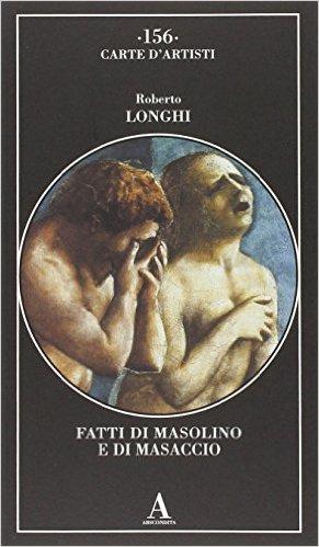 Fatti di Masolino e Masaccio. Longhi Roberto