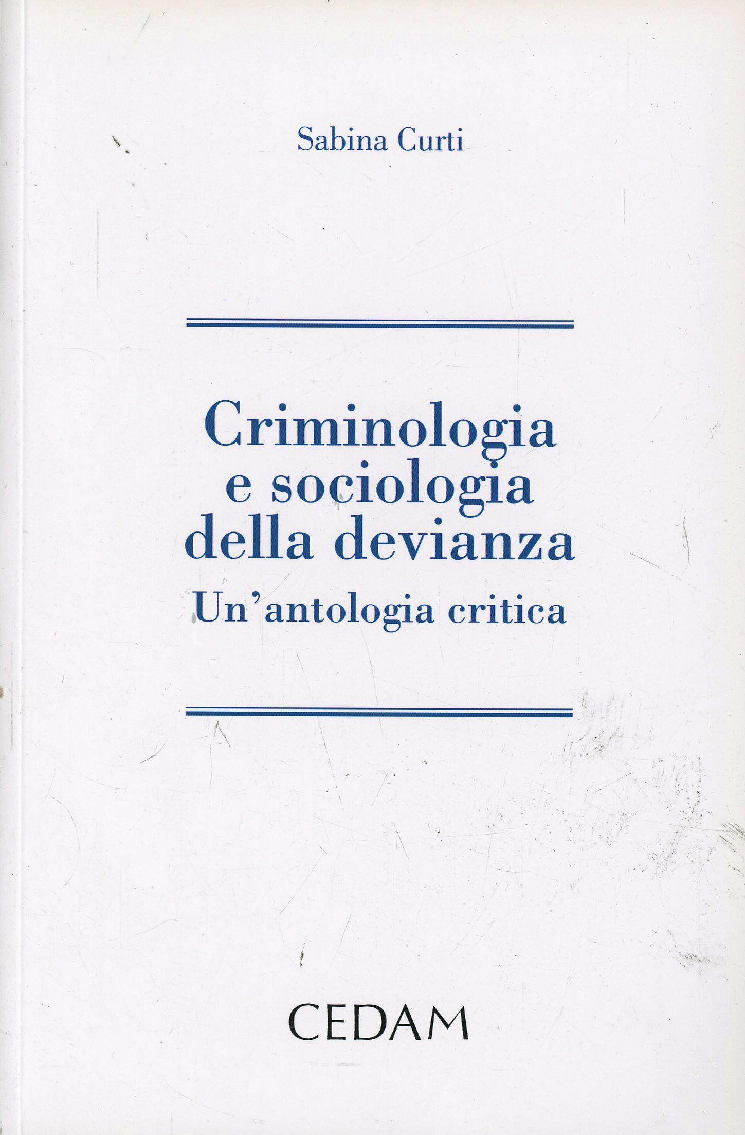 Criminologia e sociologia della devianza: un'antologia critica. Sabina Curti ; con testi di Zygmunt Bauman, [et al.]