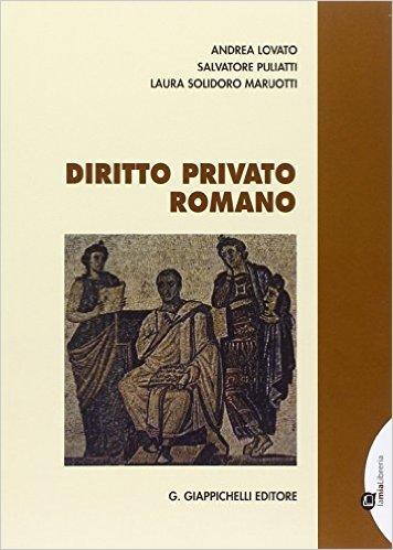 Diritto privato romano. Andrea Lovato, Salvatore Puliatti, Laura Solidoro Maruotti