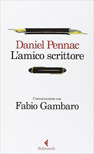 L'amico scrittore. Conversazione con Fabio Gambaro. Pennac Daniel