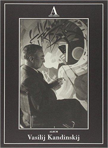 Album Vasilij Kandinskij. Pontiggia Elena (a cura di)