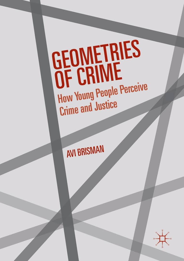 Geometries of crime: how young people perceive crime and justice. Avi Brisman